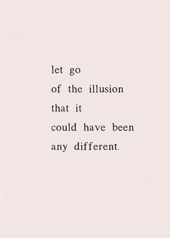let-go-of-the-illusion-it-could-have-been-any-different